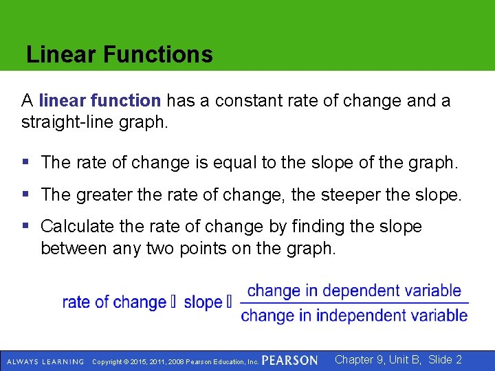 Linear Functions A linear function has a constant rate of change and a straight-line