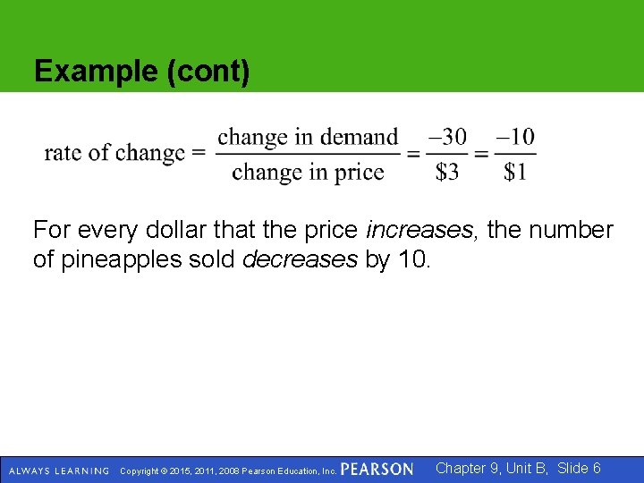 Example (cont) For every dollar that the price increases, the number of pineapples sold