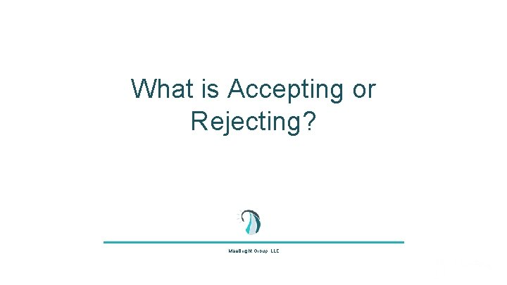 What is Accepting or Rejecting? Mae. Bright Group, LLC