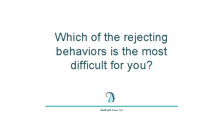 Which of the rejecting behaviors is the most difficult for you? Mae. Bright Group,