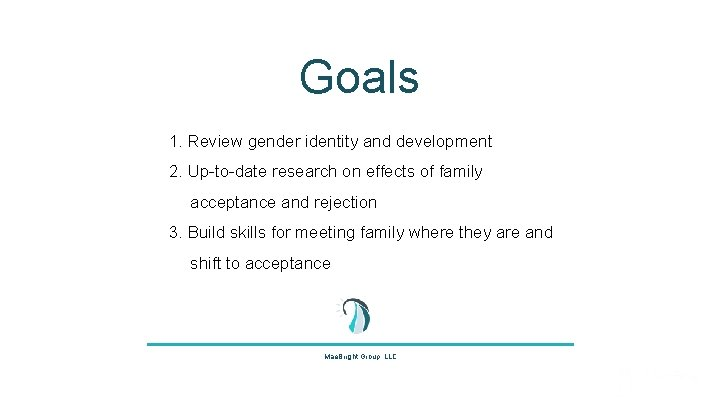 Goals 1. Review gender identity and development 2. Up-to-date research on effects of family