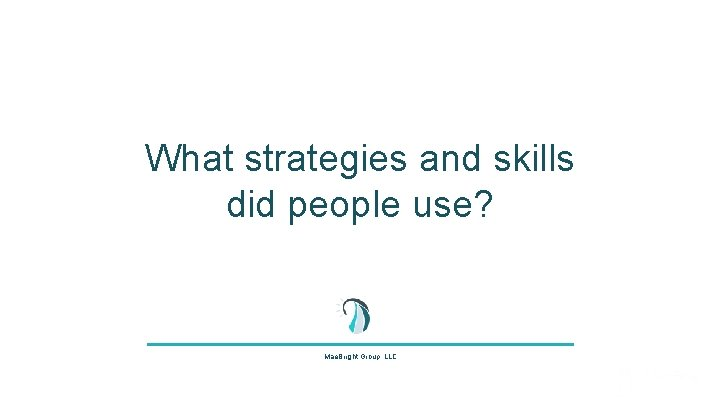 What strategies and skills did people use? Mae. Bright Group, LLC