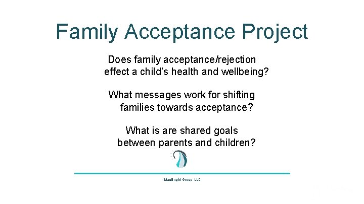 Family Acceptance Project Does family acceptance/rejection effect a child's health and wellbeing? What messages