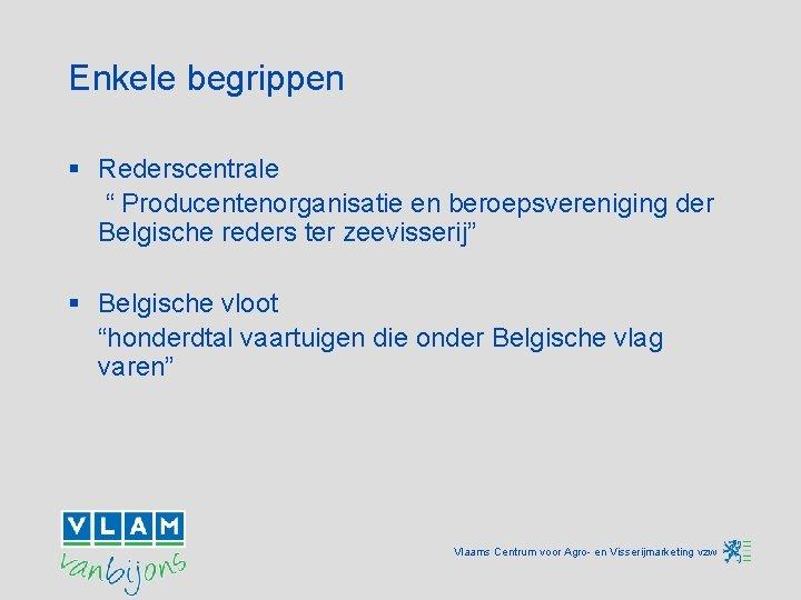 """Enkele begrippen § Rederscentrale """" Producentenorganisatie en beroepsvereniging der Belgische reders ter zeevisserij"""" §"""