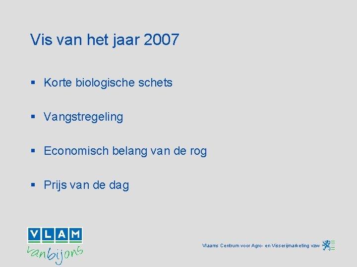 Vis van het jaar 2007 § Korte biologischets § Vangstregeling § Economisch belang van