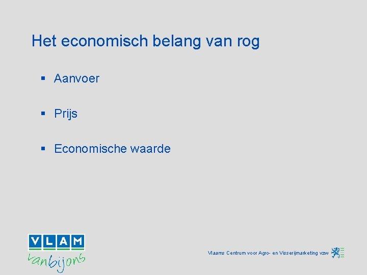 Het economisch belang van rog § Aanvoer § Prijs § Economische waarde Vlaams Centrum