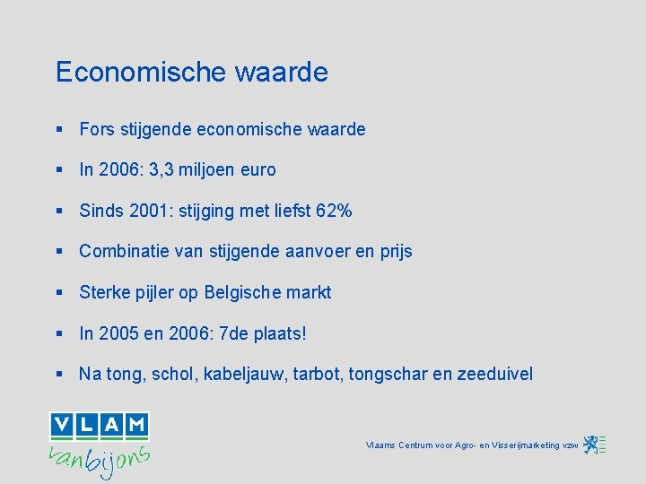 Economische waarde § Fors stijgende economische waarde § In 2006: 3, 3 miljoen euro
