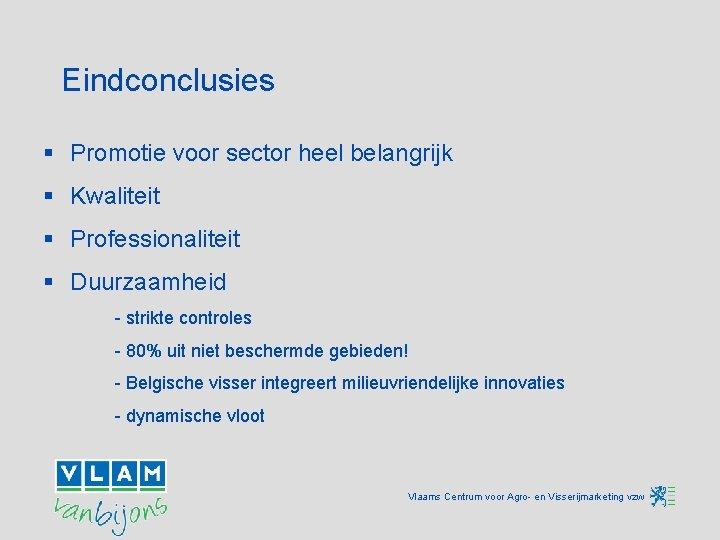 Eindconclusies § Promotie voor sector heel belangrijk § Kwaliteit § Professionaliteit § Duurzaamheid -