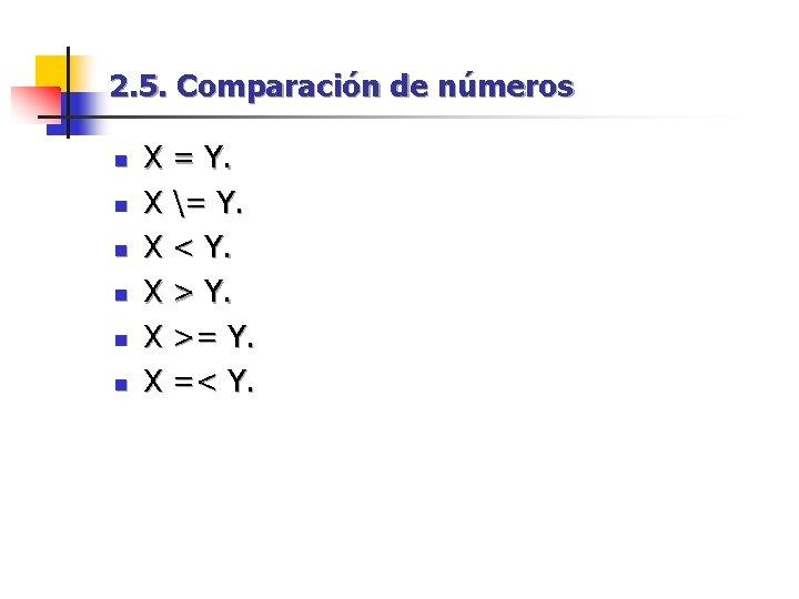 2. 5. Comparación de números n n n X = Y. X = Y.