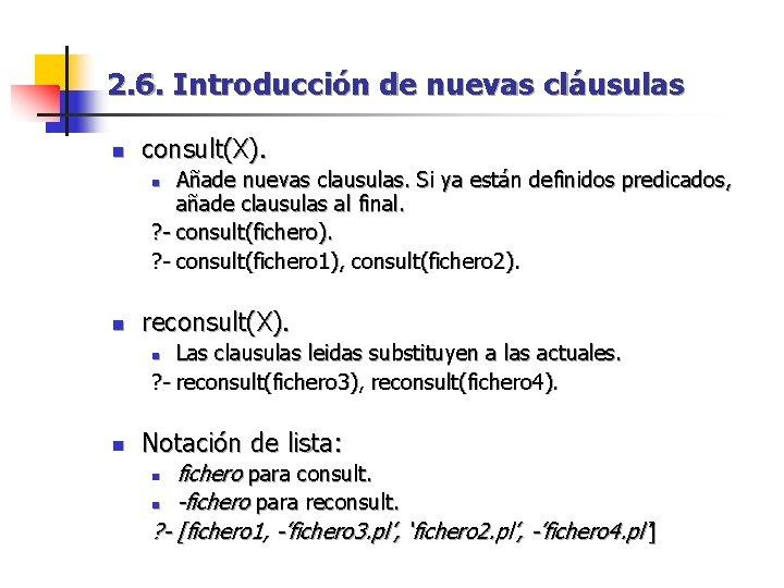 2. 6. Introducción de nuevas cláusulas n consult(X). Añade nuevas clausulas. Si ya están