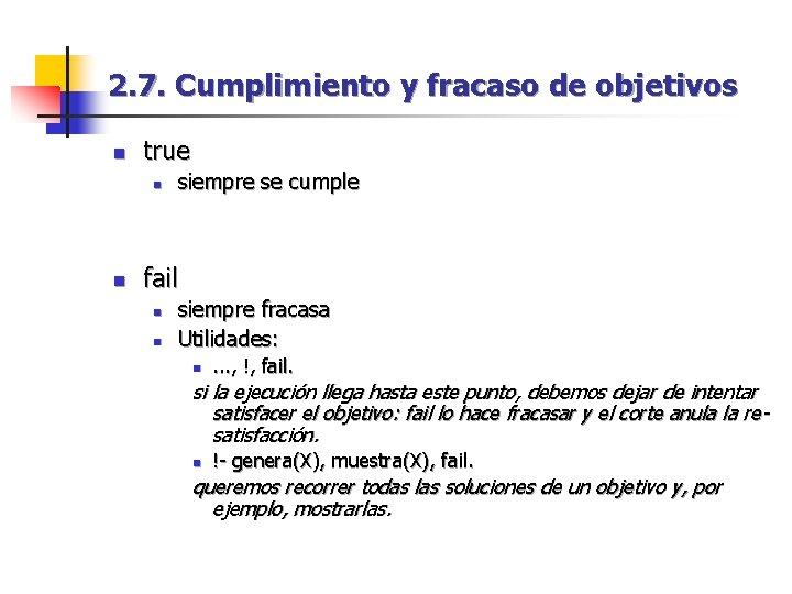 2. 7. Cumplimiento y fracaso de objetivos n true n n siempre se cumple