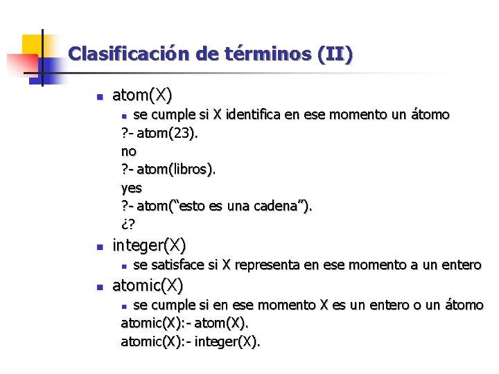 Clasificación de términos (II) n atom(X) se cumple si X identifica en ese momento