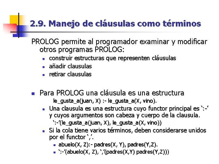 2. 9. Manejo de cláusulas como términos PROLOG permite al programador examinar y modificar