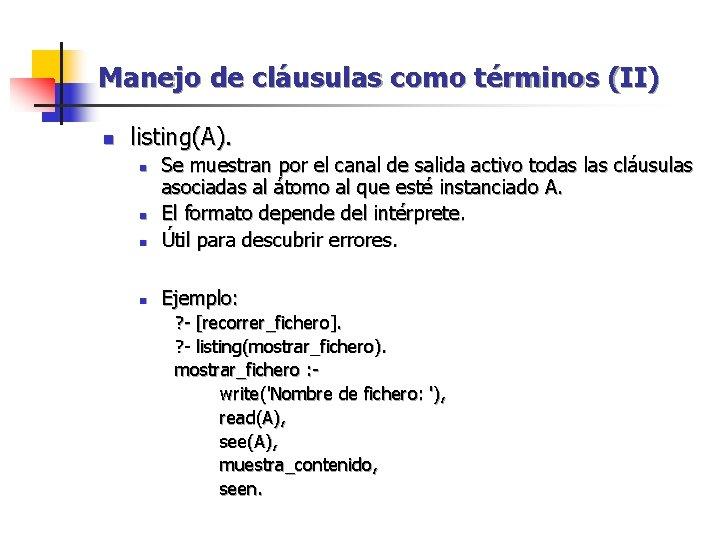 Manejo de cláusulas como términos (II) n listing(A). n Se muestran por el canal