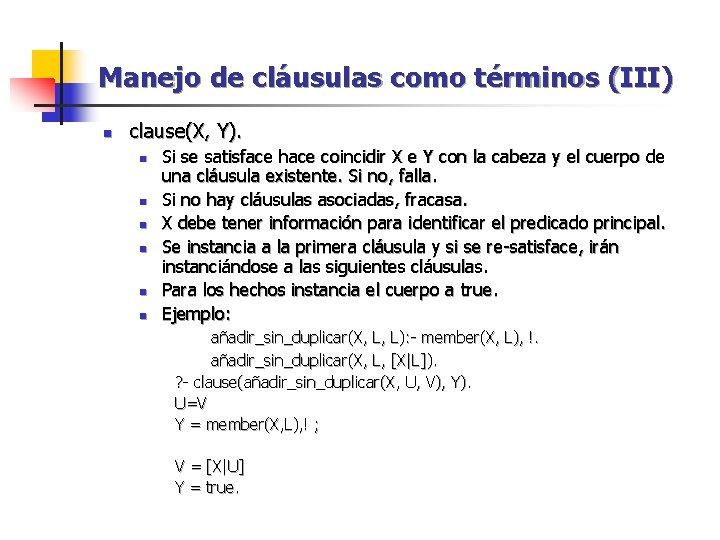Manejo de cláusulas como términos (III) n clause(X, Y). n n n Si se