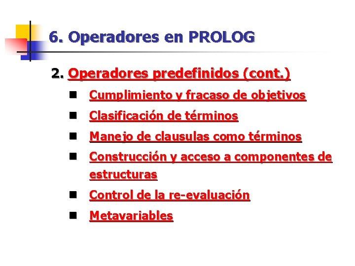 6. Operadores en PROLOG 2. Operadores predefinidos (cont. ) n Cumplimiento y fracaso de