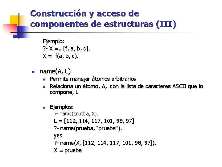Construcción y acceso de componentes de estructuras (III) Ejemplo: ? - X =. .