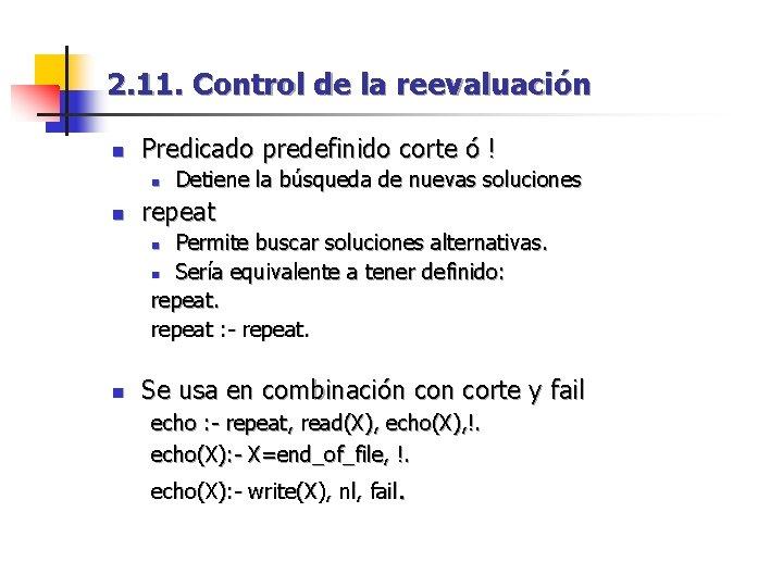 2. 11. Control de la reevaluación n Predicado predefinido corte ó ! n n