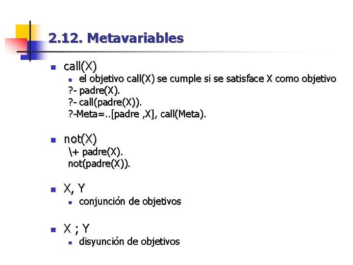 2. 12. Metavariables n call(X) el objetivo call(X) se cumple si se satisface X