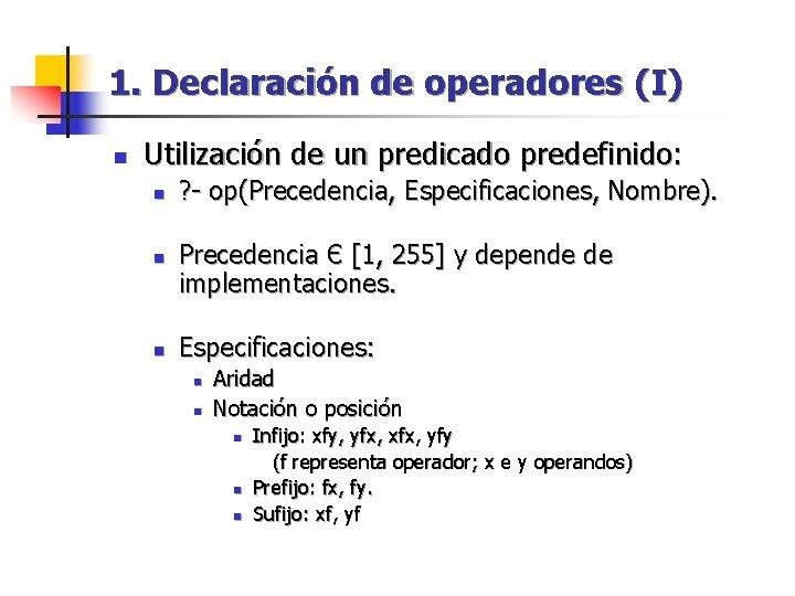 1. Declaración de operadores (I) n Utilización de un predicado predefinido: n n n