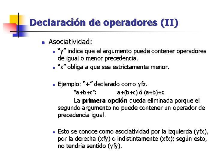 """Declaración de operadores (II) n Asociatividad: n """"y"""" indica que el argumento puede contener"""