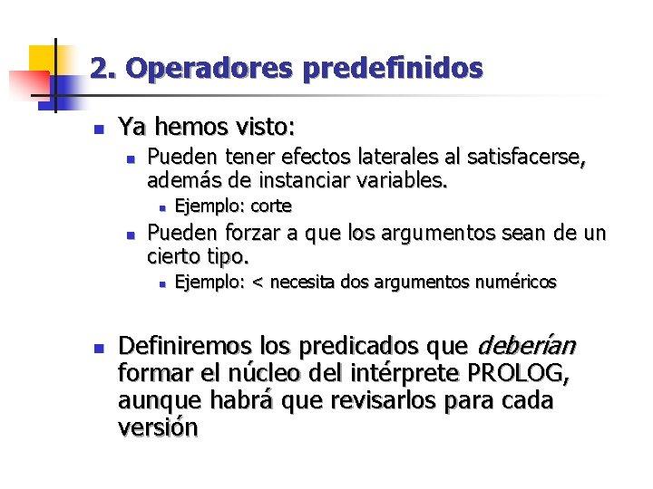 2. Operadores predefinidos n Ya hemos visto: n Pueden tener efectos laterales al satisfacerse,