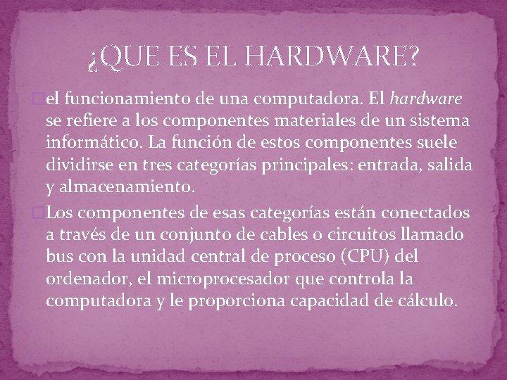 ¿QUE ES EL HARDWARE? �el funcionamiento de una computadora. El hardware se refiere a