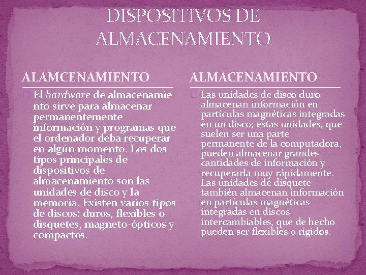 DISPOSITIVOS DE ALMACENAMIENTO ALAMCENAMIENTO ALMACENAMIENTO � El hardware de almacenamie � Las unidades de