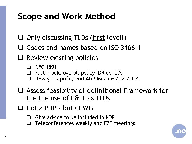 Scope and Work Method q Only discussing TLDs (first level!) q Codes and names