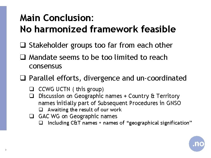 Main Conclusion: No harmonized framework feasible q Stakeholder groups too far from each other
