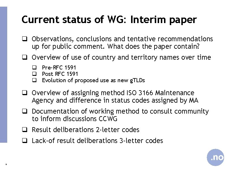 Current status of WG: Interim paper q Observations, conclusions and tentative recommendations up for