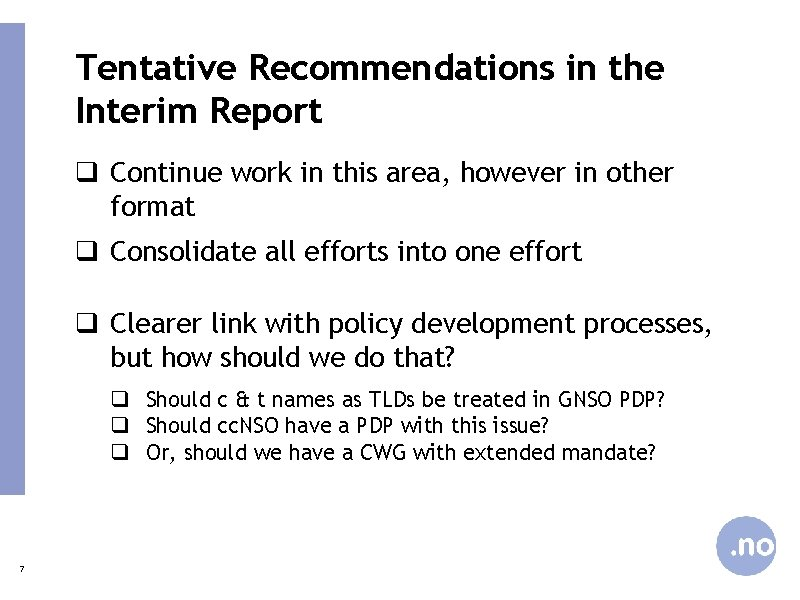 Tentative Recommendations in the Interim Report q Continue work in this area, however in