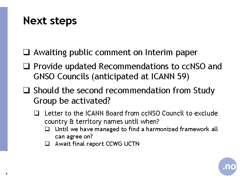 Next steps q Awaiting public comment on Interim paper q Provide updated Recommendations to