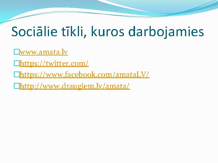 Sociālie tīkli, kuros darbojamies �www. amata. lv �https: //twitter. com/ �https: //www. facebook. com/amata.