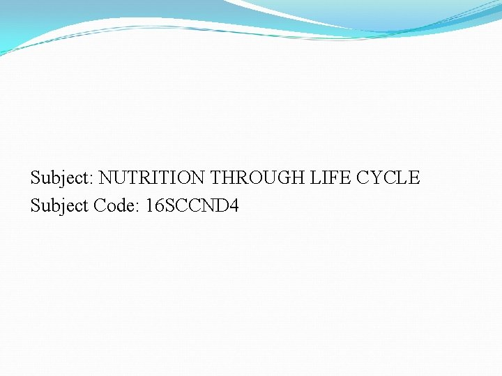 Subject: NUTRITION THROUGH LIFE CYCLE Subject Code: 16 SCCND 4