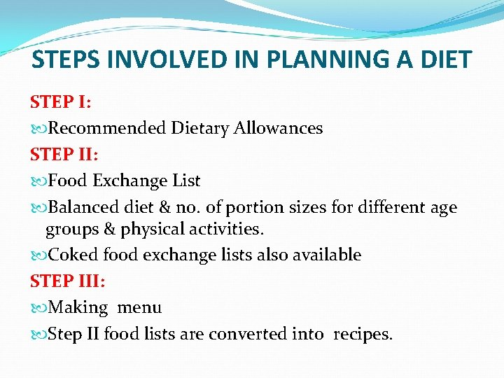 STEPS INVOLVED IN PLANNING A DIET STEP I: Recommended Dietary Allowances STEP II: Food