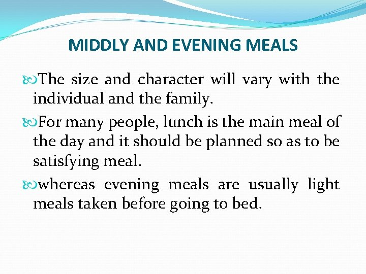 MIDDLY AND EVENING MEALS The size and character will vary with the individual and