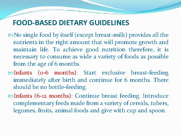 FOOD-BASED DIETARY GUIDELINES No single food by itself (except breast-milk) provides all the nutrients
