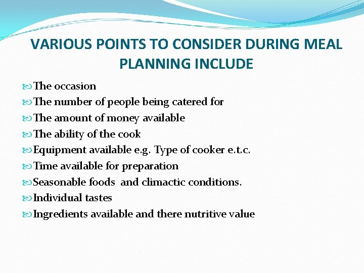 VARIOUS POINTS TO CONSIDER DURING MEAL PLANNING INCLUDE The occasion The number of people