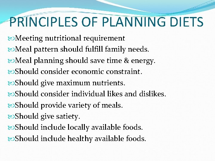 PRINCIPLES OF PLANNING DIETS Meeting nutritional requirement Meal pattern should fulfill family needs. Meal
