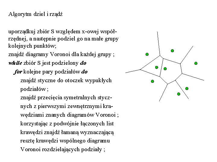 Algorytm dziel i rządź uporządkuj zbiór S względem x-owej współrzędnej, a następnie podziel go