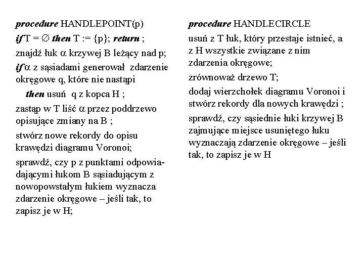 procedure HANDLEPOINT(p) if T = then T : = {p}; return ; znajdź łuk