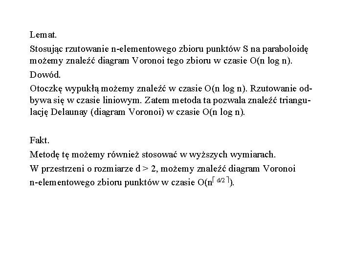 Lemat. Stosując rzutowanie n-elementowego zbioru punktów S na paraboloidę możemy znaleźć diagram Voronoi tego
