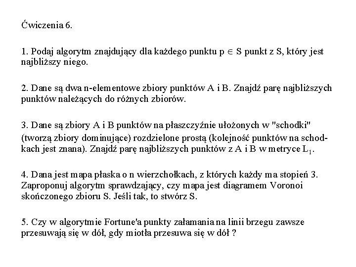 Ćwiczenia 6. 1. Podaj algorytm znajdujący dla każdego punktu p S punkt z S,