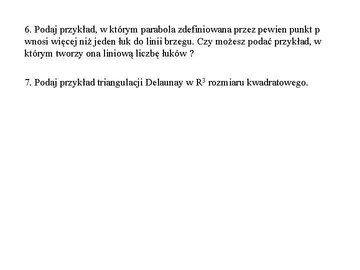 6. Podaj przykład, w którym parabola zdefiniowana przez pewien punkt p wnosi więcej niż
