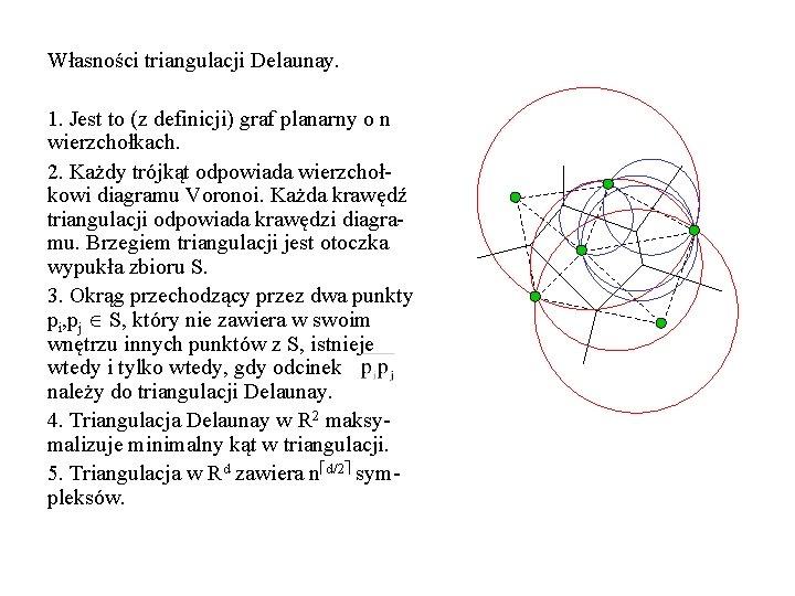 Własności triangulacji Delaunay. 1. Jest to (z definicji) graf planarny o n wierzchołkach. 2.