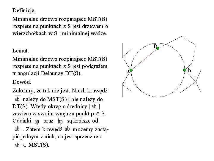 Definicja. Minimalne drzewo rozpinające MST(S) rozpięte na punktach z S jest drzewem o wierzchołkach