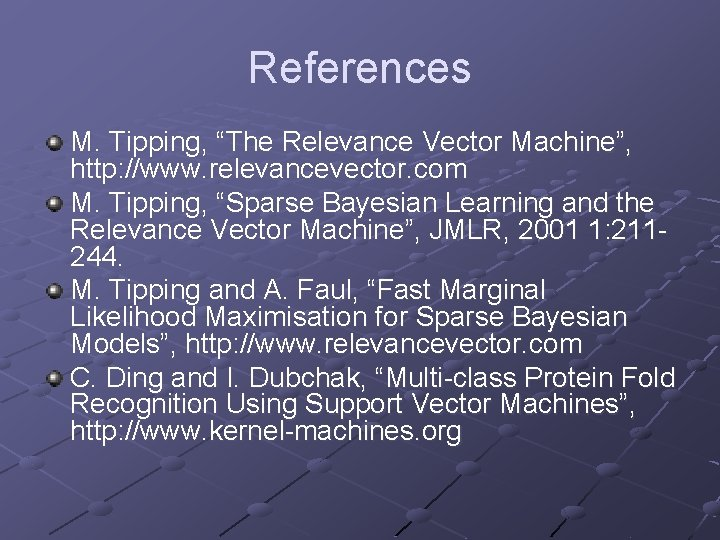 """References M. Tipping, """"The Relevance Vector Machine"""", http: //www. relevancevector. com M. Tipping, """"Sparse"""