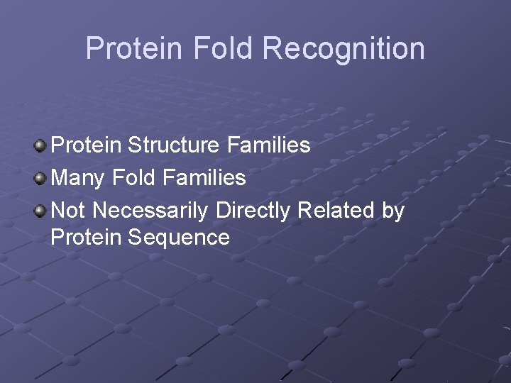 Protein Fold Recognition Protein Structure Families Many Fold Families Not Necessarily Directly Related by