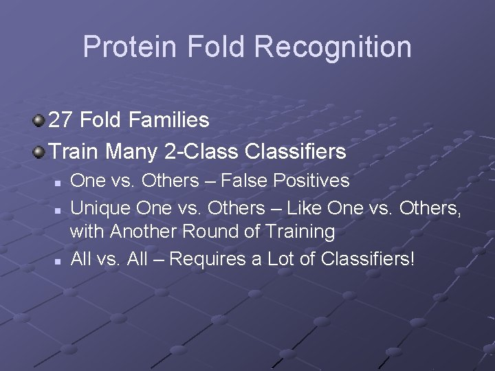 Protein Fold Recognition 27 Fold Families Train Many 2 -Classifiers n n n One
